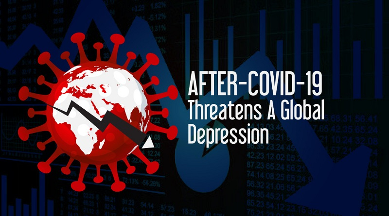 AFTER COVID-19 THREATENS A GLOBAL DEPRESSION